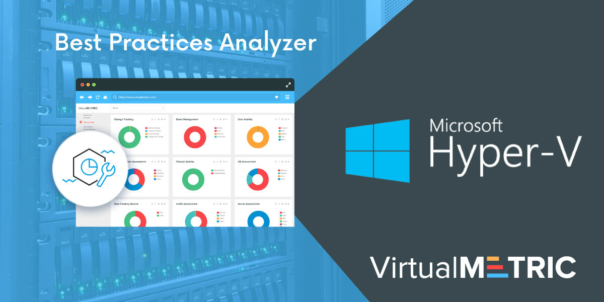 Hyper-V Best Practices Analyzer and VirtualMetric – more power for your engineers and infrastructure