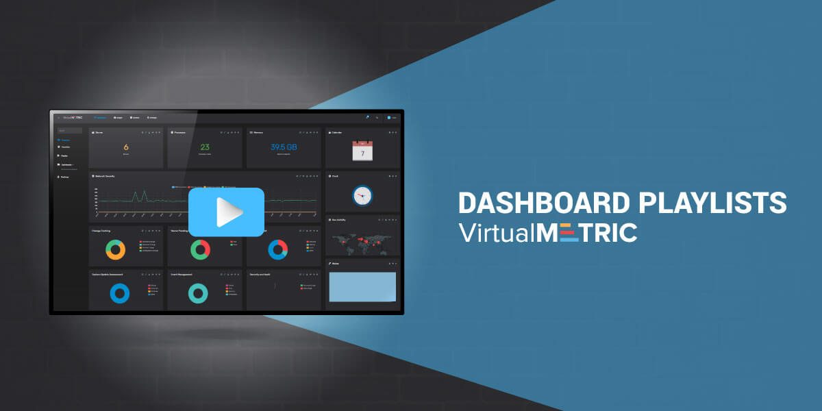 Dashboard Playlists – Full visibility over your infrastructure and virtualization monitoring at a glance