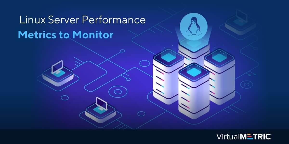 6 Linux Server Performance Metrics to Monitor