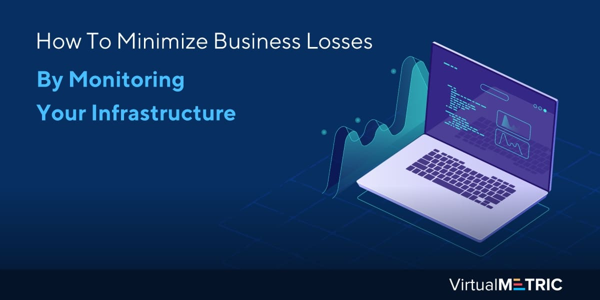 How To Minimize Business Losses By Monitoring Your Infrastructure