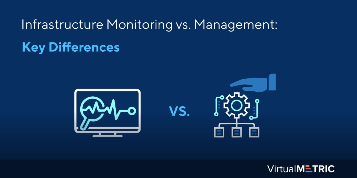 Infrastructure Monitoring vs. Management: Key Differences