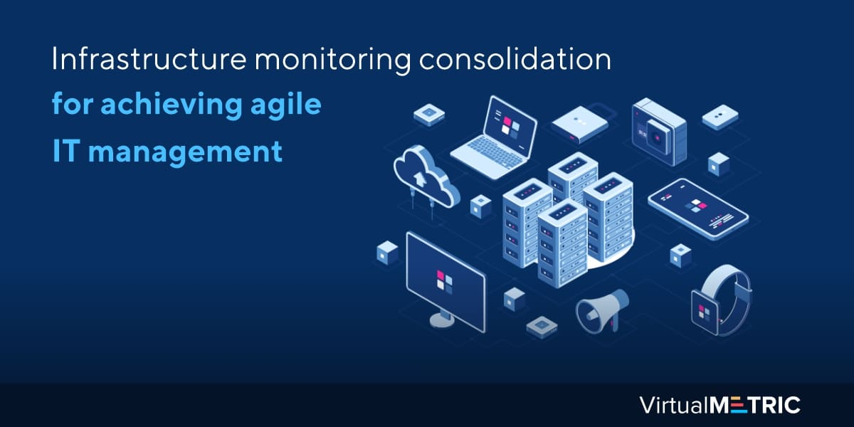 Infrastructure monitoring consolidation for achieving agile IT management