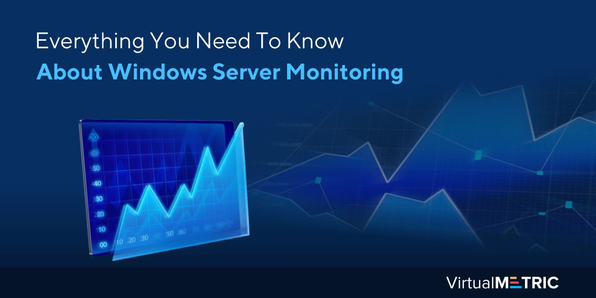 Everything You Need To Know About Windows Server Monitoring