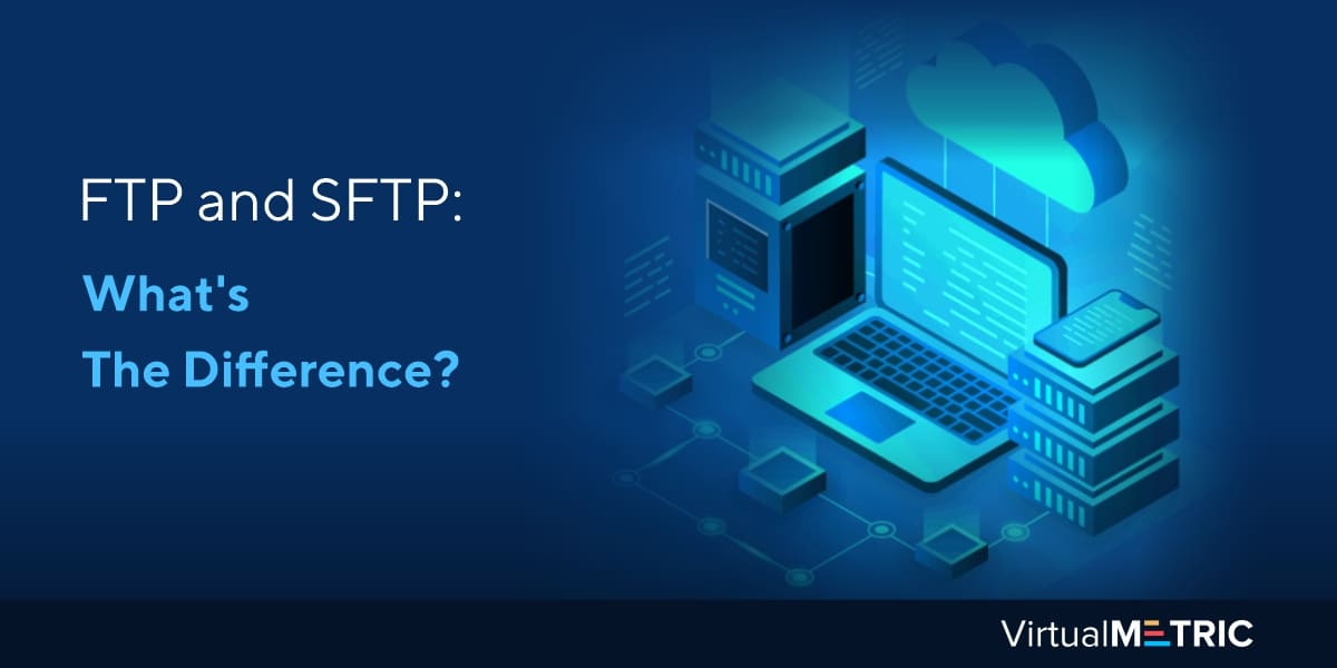 FTP and SFTP: What's The Difference?