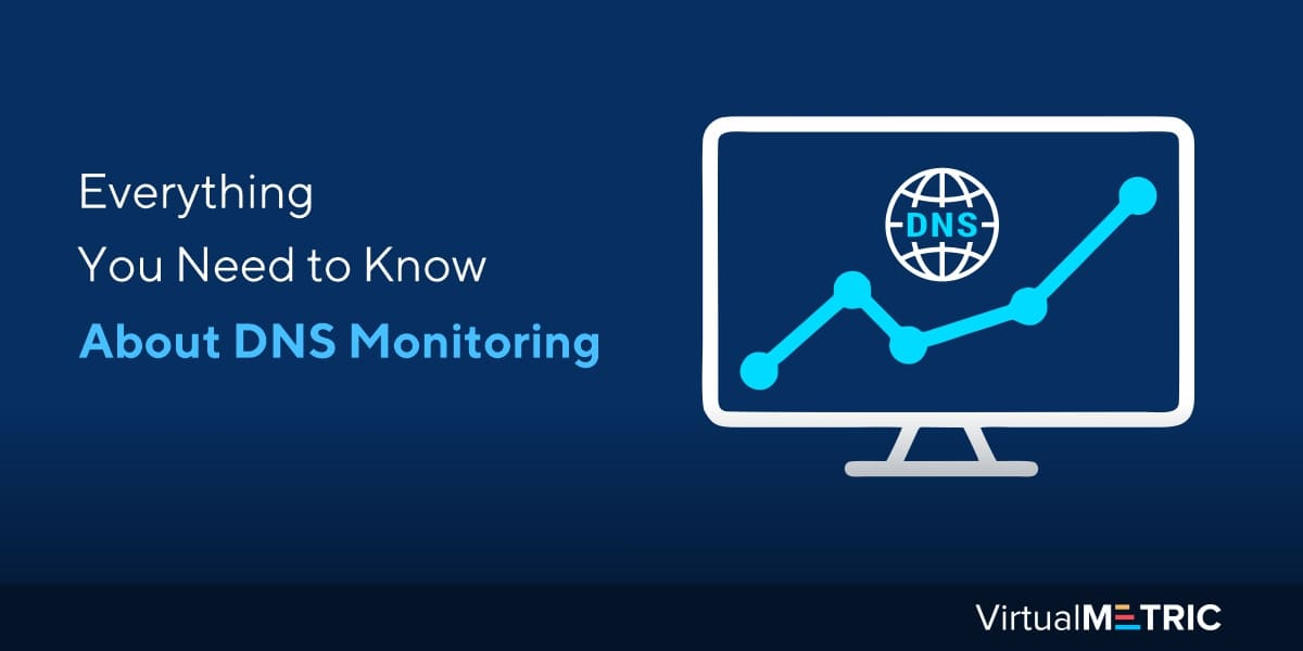 Everything You Need to Know About DNS Monitoring