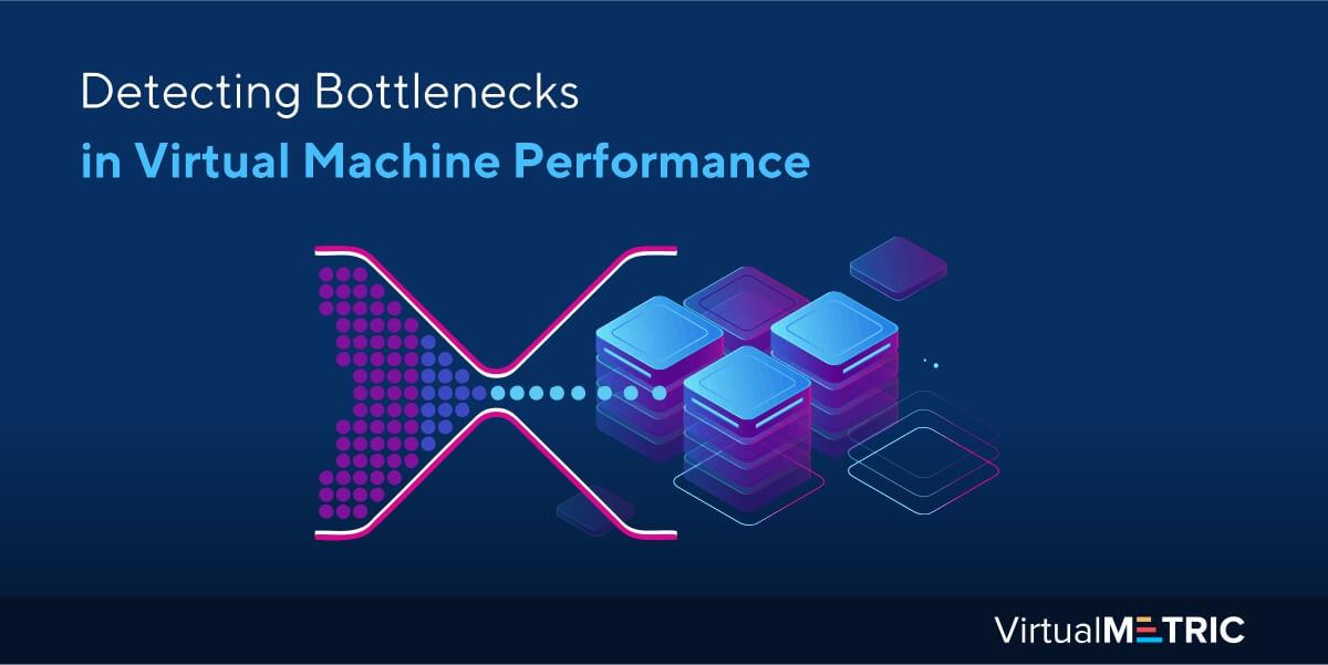 Detecting Bottlenecks in Virtual Machine Performance