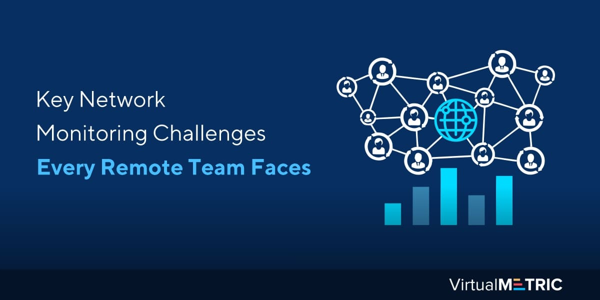 Key Network Monitoring Challenges Every Remote Team Faces