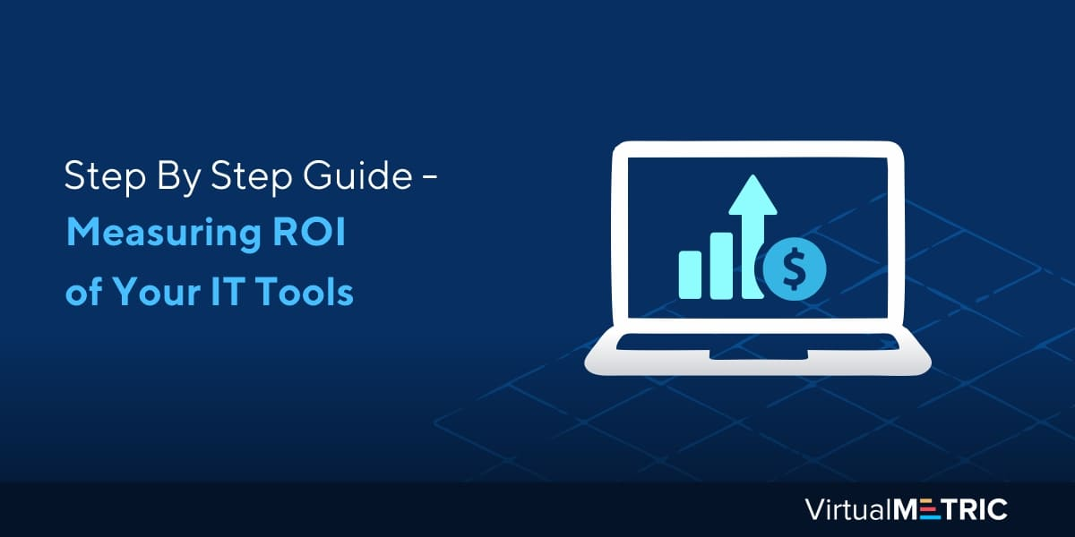 Step By Step Guide – Measuring ROI of Your IT Tools