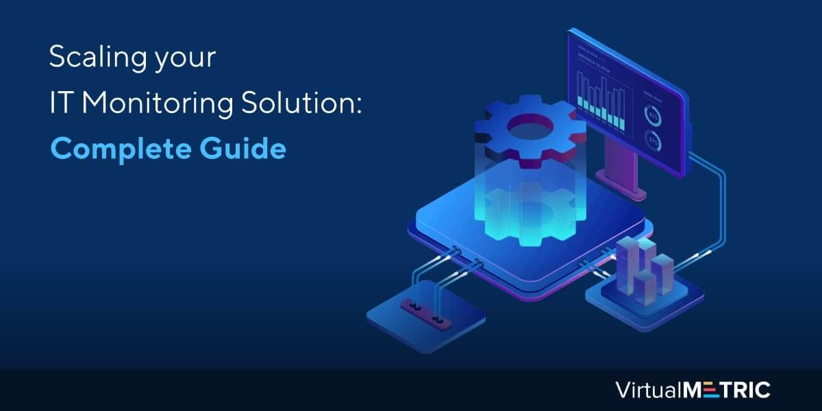 Scaling your IT Monitoring Solution: Complete Guide