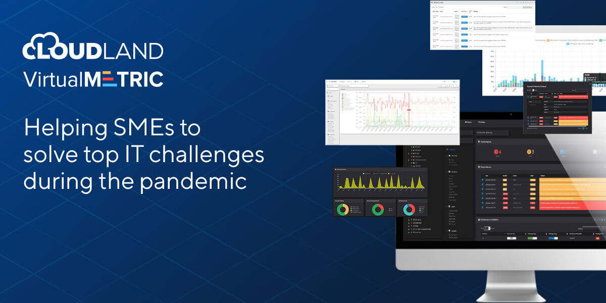 VirtualMetric and CloudLand helping SMEs to solve top IT challenges during the pandemic