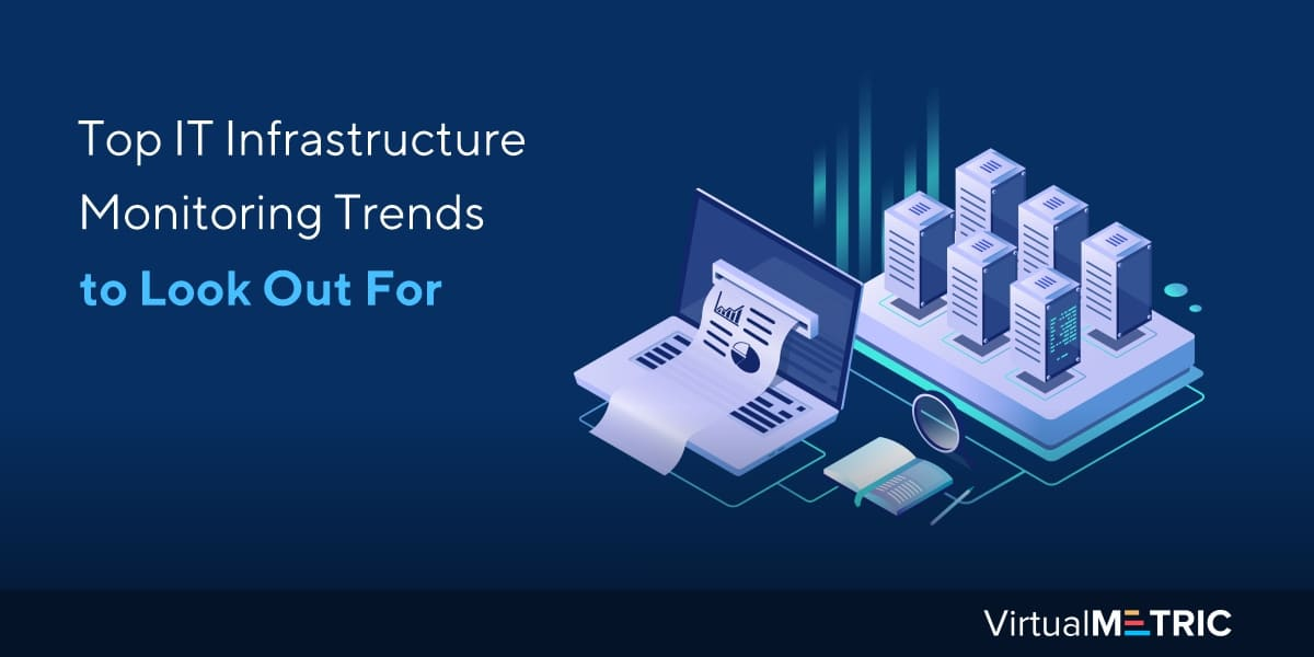 Top IT Infrastructure Monitoring Trends to Look Out For