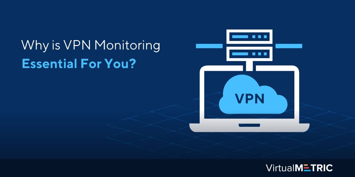 Why do you need to monitor VPNs?