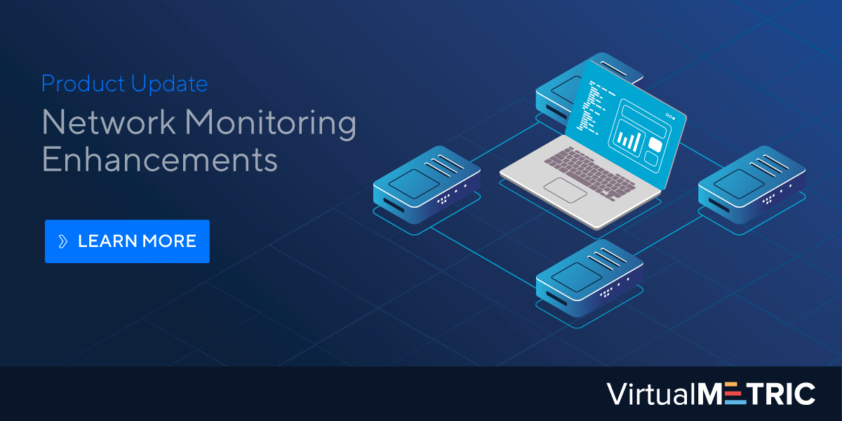Network Monitoring Enhancements – VirtualMetric Presents New Product Capabilities