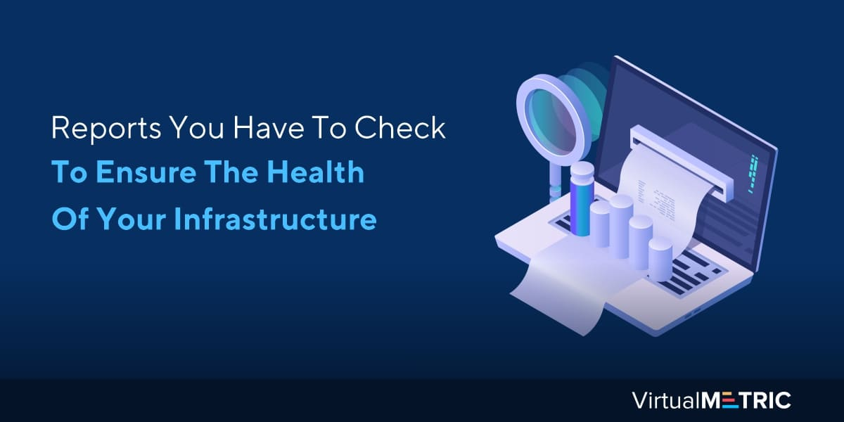 Reports You Have To Check To Ensure The Health Of Your Infrastructure