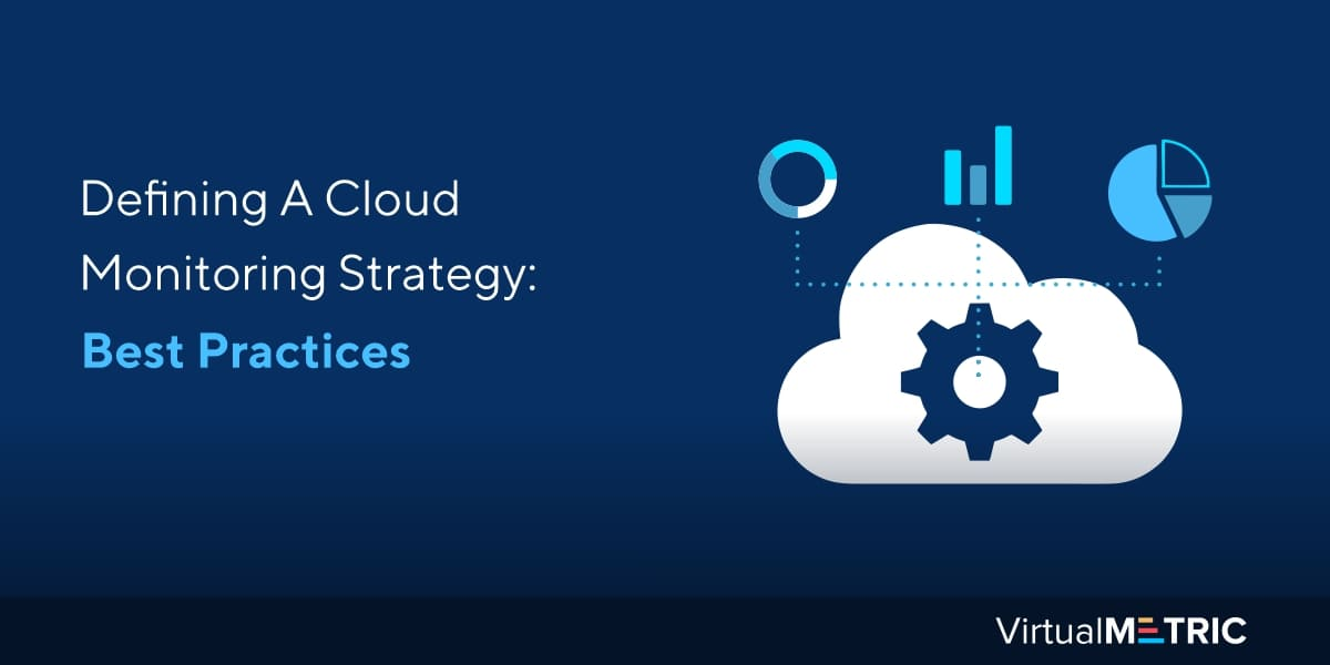 Defining A Cloud Monitoring Strategy: Best Practices