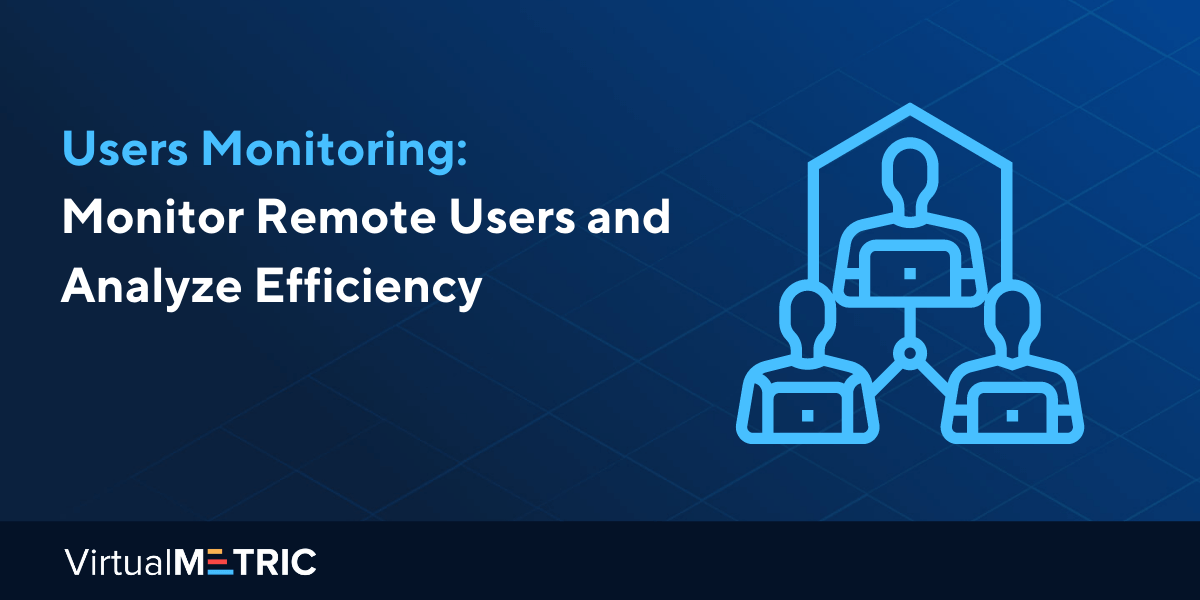 Users Monitoring – Monitor Remote Users and Analyze Efficiency
