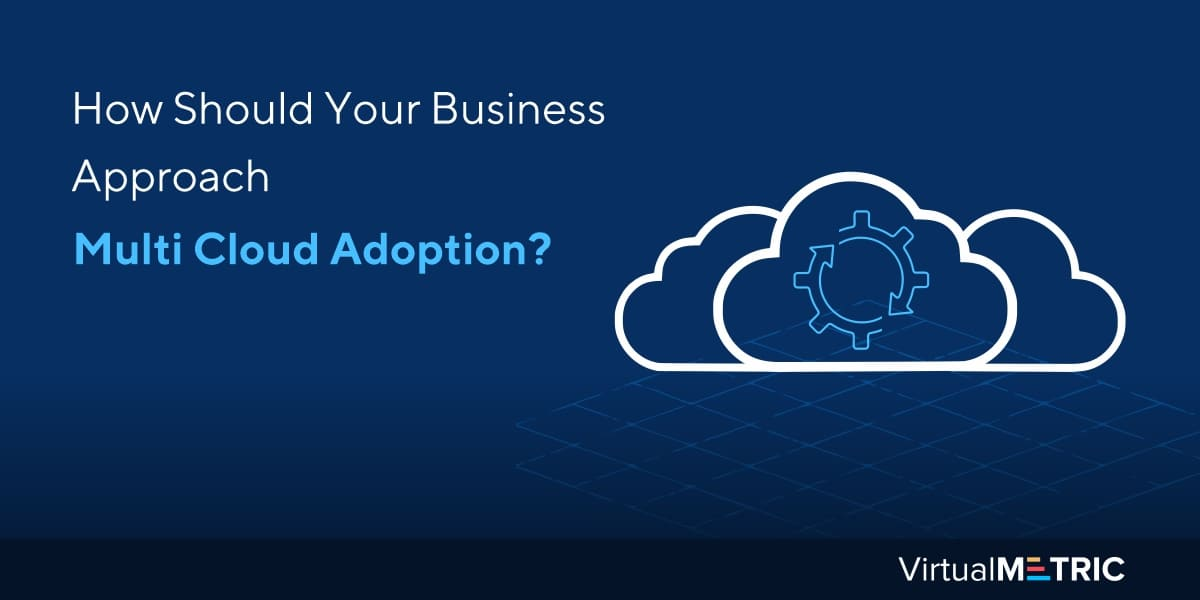 How Should your Business Approach Multi-Cloud Adoption?