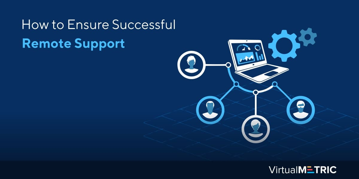 How to Ensure Successful Remote Support
