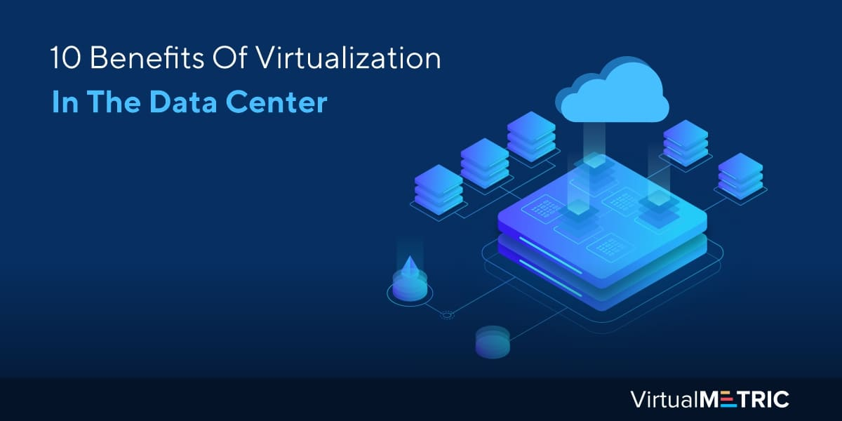 10 Benefits Of Virtualization In The Data Center