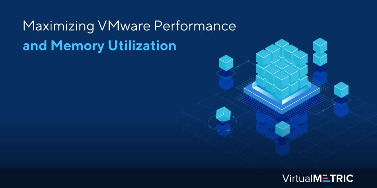 Maximizing VMware Performance and Memory Utilization
