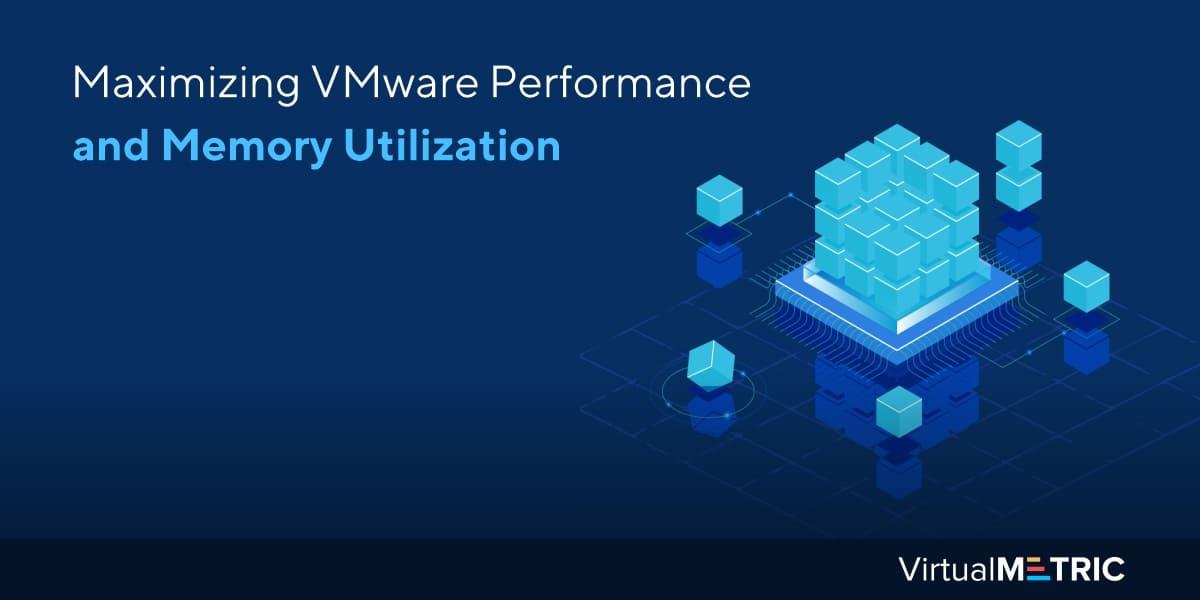 Maximizing VMware Performance and Memory Utilization