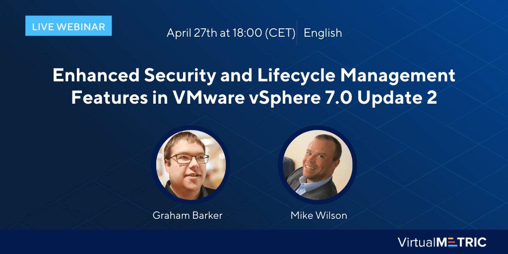 [Webinar] Enhanced Security and Lifecycle Management Features in VMware vSphere 7.0 Update 2