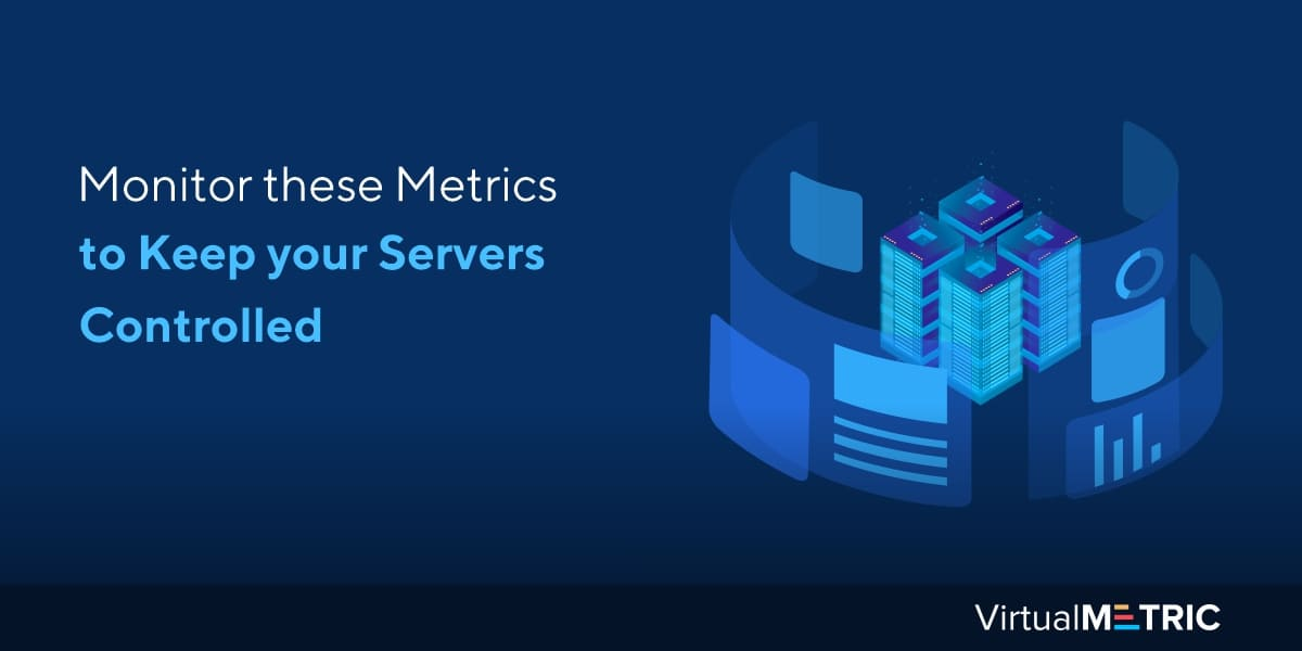 Monitor these Metrics to Keep your Servers Controlled