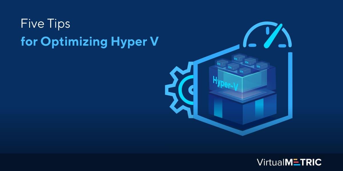 Five Tips for Optimizing Hyper V