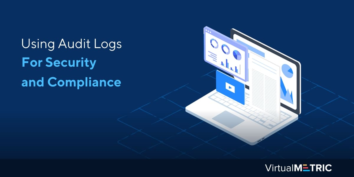 Using Audit Logs For Security and Compliance