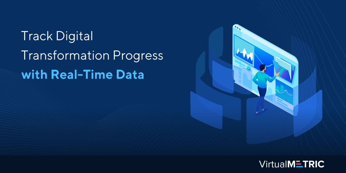 Track Digital Transformation Progress with Real-Time Data