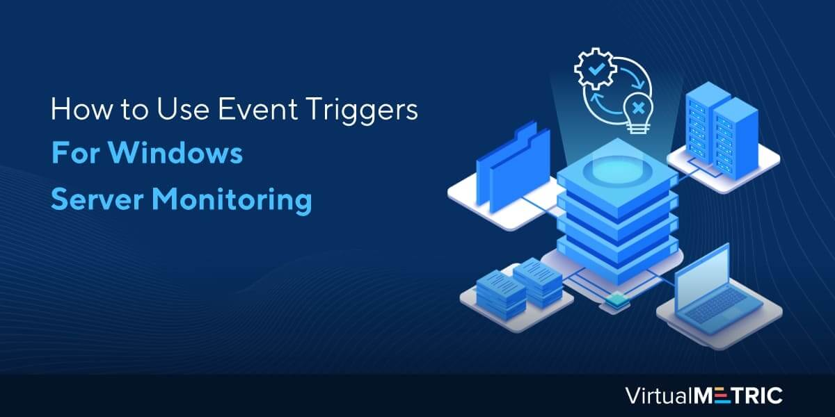 How to Use Event Triggers For Windows Server Monitoring