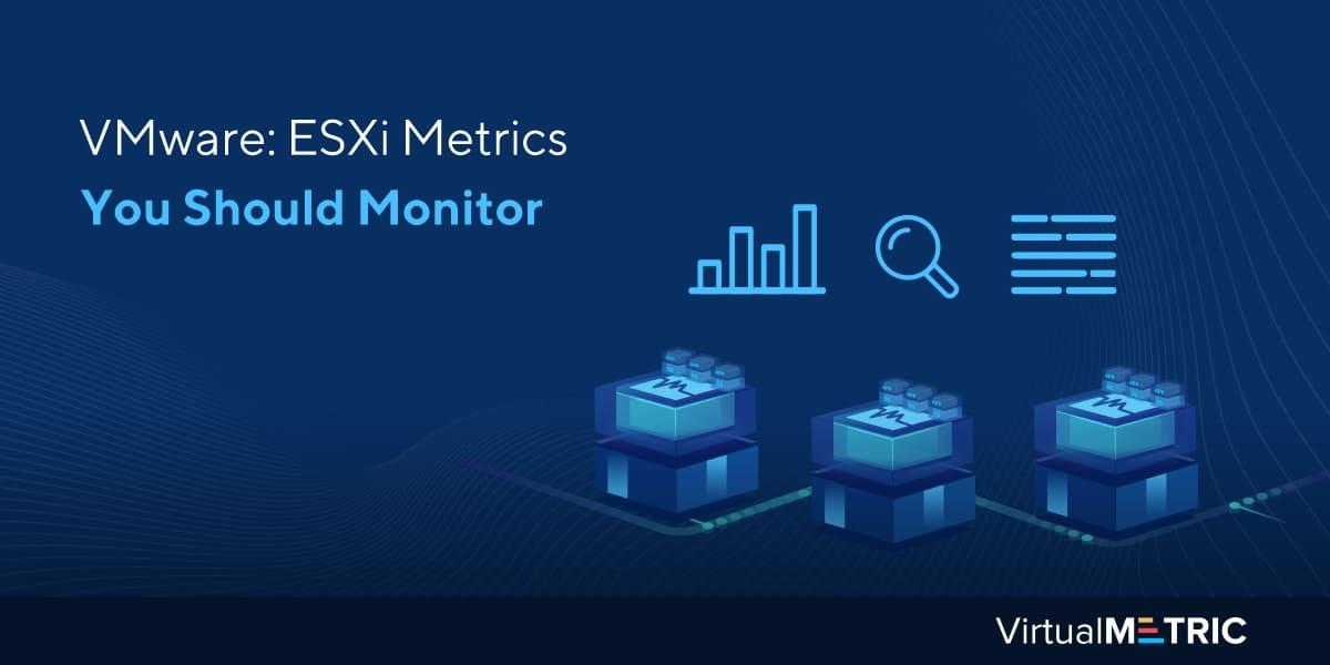 VMware: ESXi Metrics You Should Monitor