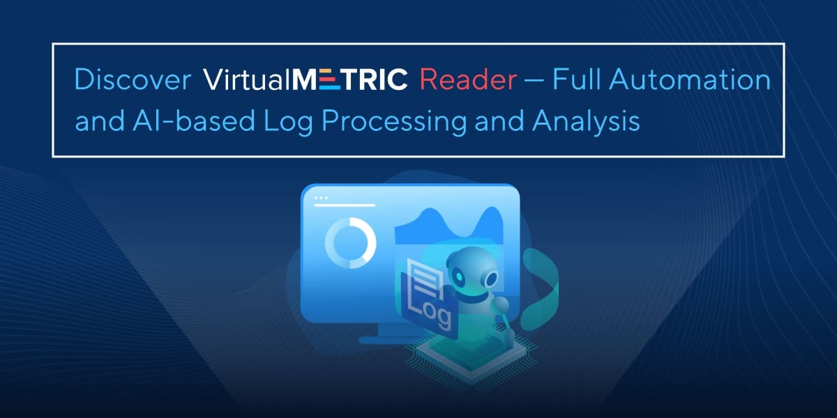 Discover VirtualMetric Reader – Full Automation and AI-based Log Processing and Analysis