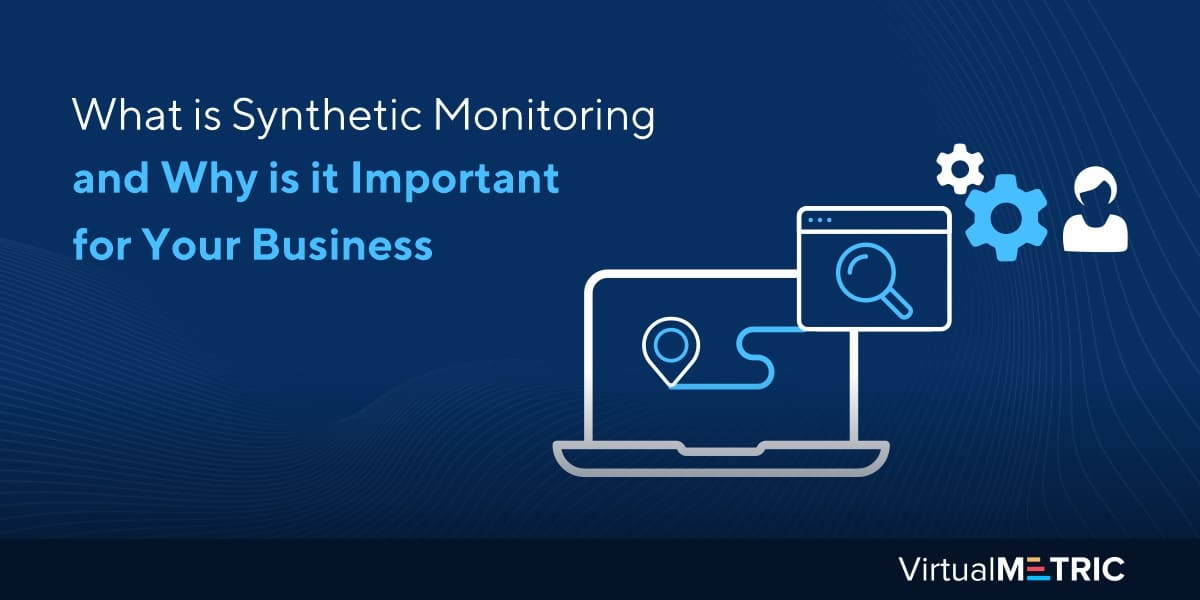What is Synthetic Monitoring and Why is it Important for Your Business