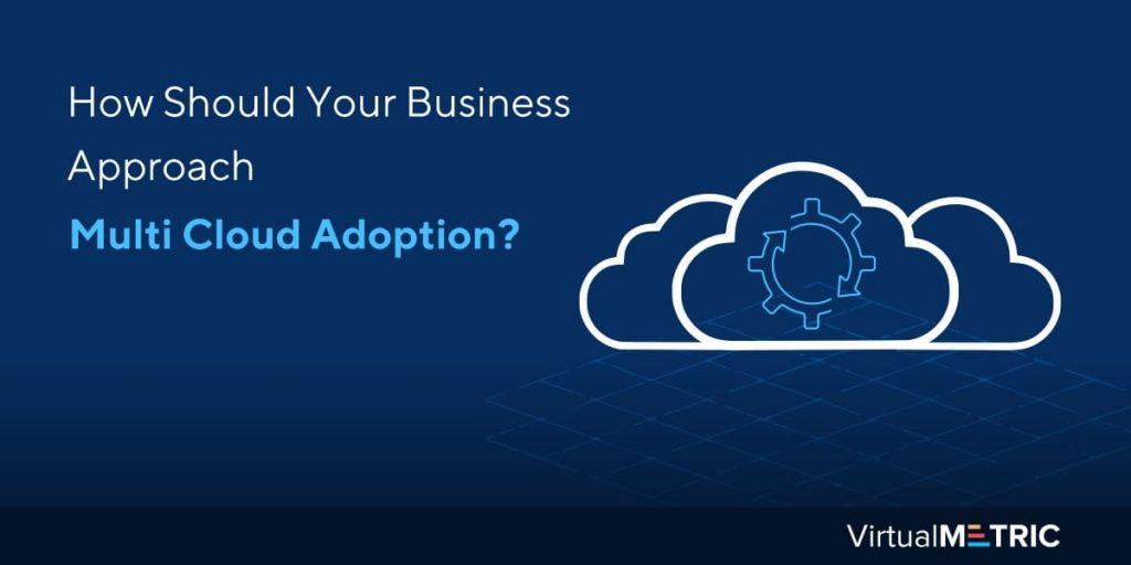 Blog Post: Multi Cloud Adoption