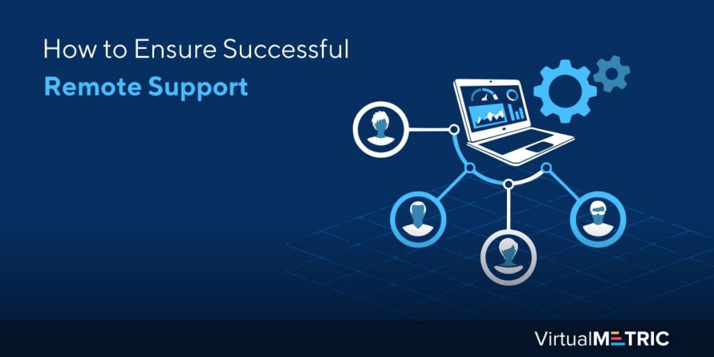 Blog Post: How to Ensure Successful Remote Support